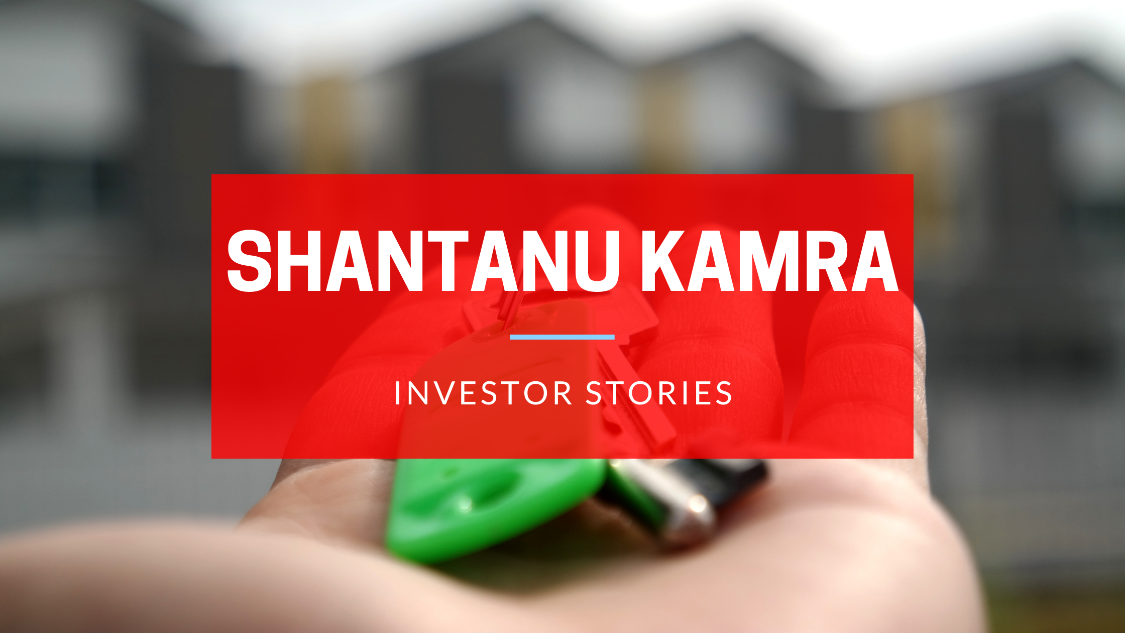 Investor Stories Featuring Shantanu Kamra