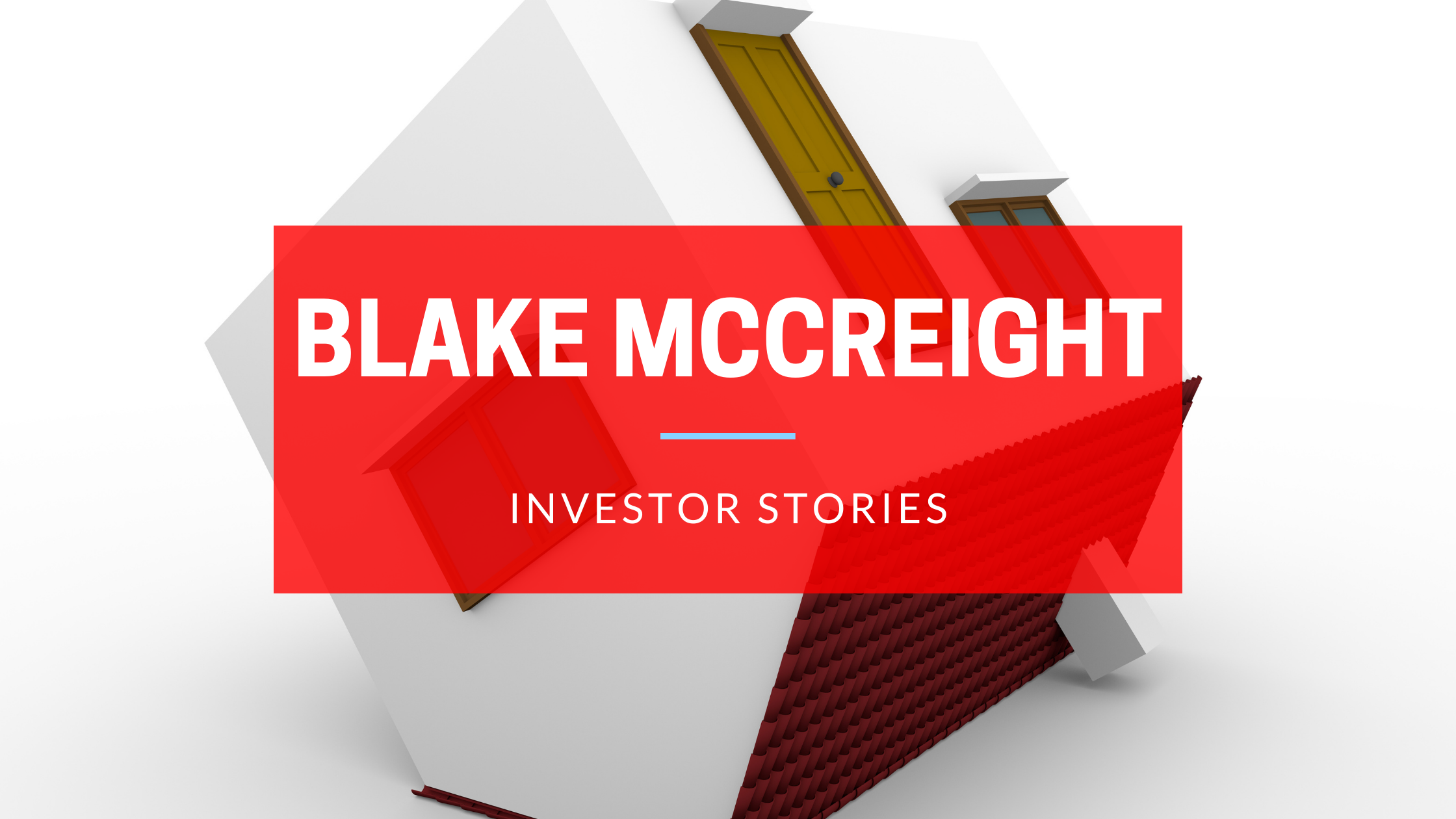 INVESTOR STORIES FEATURING BLAKE MCCREIGHT