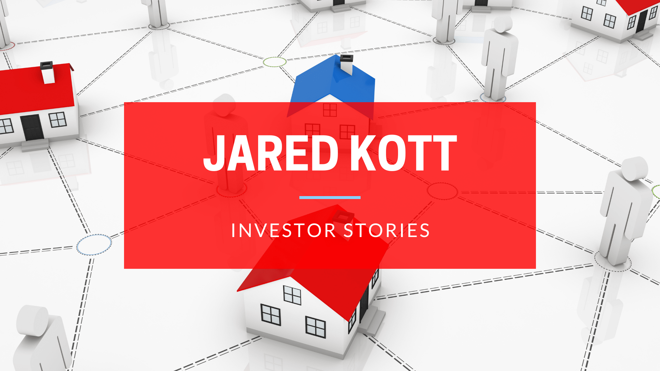 Investor Stories Featuring Jared Kott